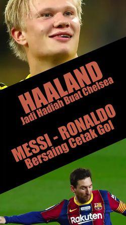 Haaland Jadi Hadiah Buat Chelsea, Messi - Ronaldo Bersaing Cetak Gol