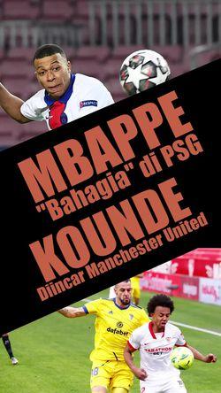 Mbappe Bahagia di PSG, Kounde Dilirik MU