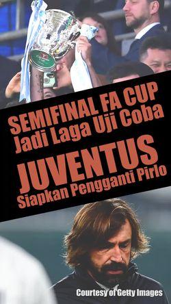 Semifinal FA Cup Jadi Ajang Uji Coba Ada Penonton, Juventus Incar Pengganti Pirlo
